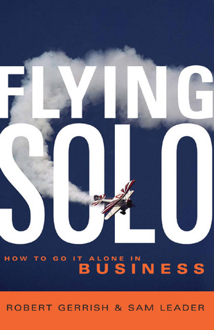 Flying Solo: How to Go It Alone in Business