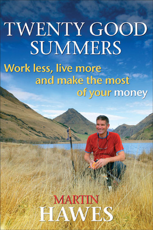 Twenty Good Summers - Work Less, Live More and Make the Most of Your Money