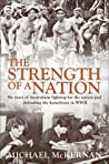 The Strength of a Nation: Six Years of Australians Fighting For the Nation and Defending the Homefront in World War II