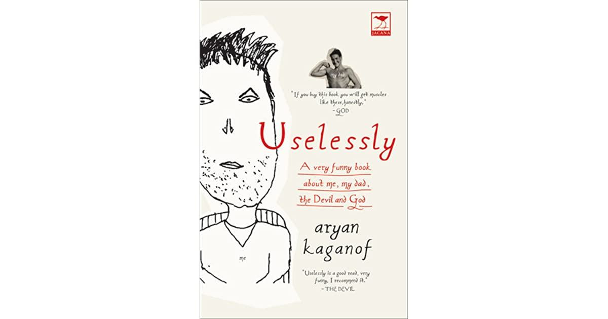 Uselessly: A Very Funny Book About Me, My Dad, the Devil and God by Aryan  Kaganof