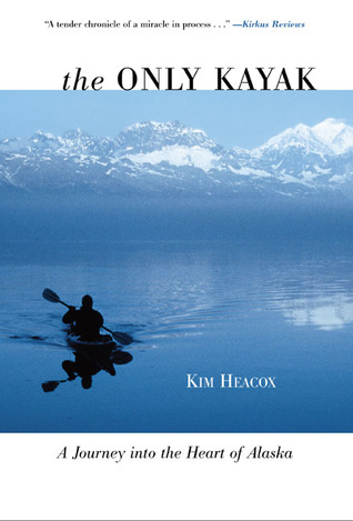 The Only Kayak: A Journey into the Heart of Alaska