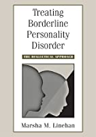 Treating Borderline Personality Disorder: The Dialectical Approach