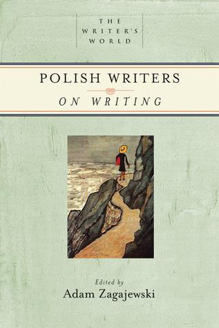 Polish Writers on Writing by Adam Zagajewski