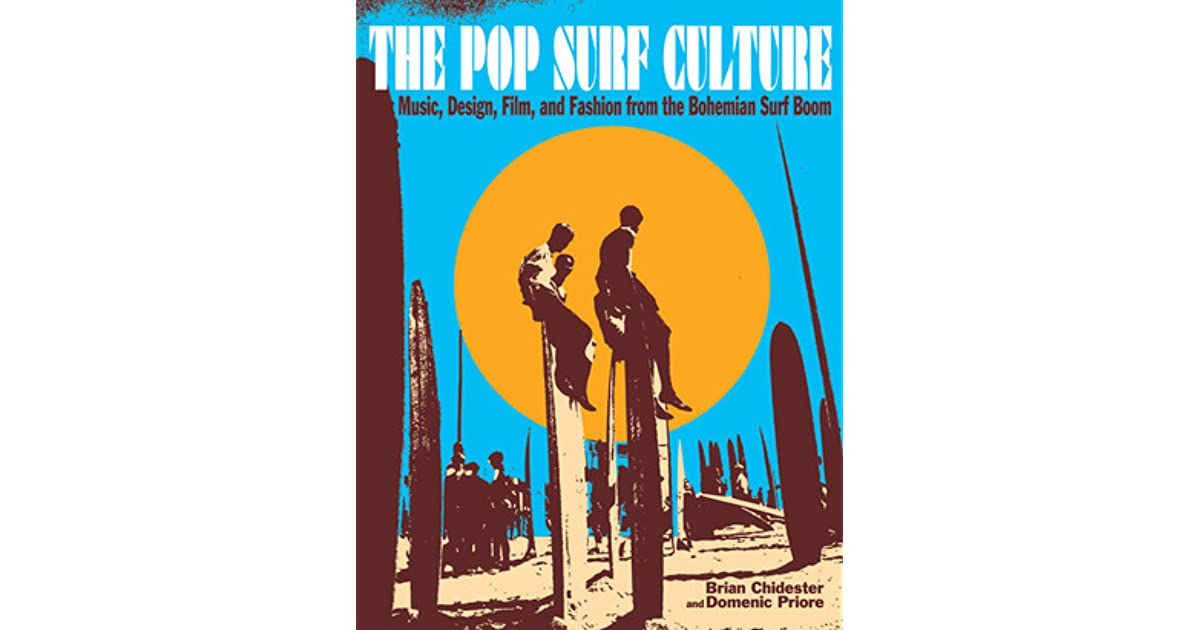 Pop Surf Culture Music Design Film And Fashion From The Bohemian Surf Boom By Brian Chidester