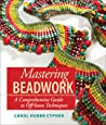 Mastering Beadwork by Cypher, Carol Huber ( Author ) ON Jun-0... by Carol Huber Cypher