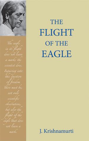 Jiddu Krishnamurti THE FLIGHT OF THE EAGLE