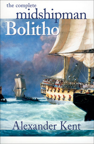 The Complete Midshipman Bolitho: Richard Bolitho, Midshipman, Midshipman Bolitho and the Avenger & Band of Brothers