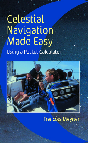 Celestial Navigation Made Easy: Using a Pocket Calculator by