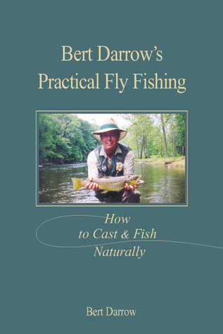 Bert Darrow's Practical Fly Fishing: How to Cast and Fish Naturally