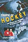 Tropic of Hockey: My Search for the Game in Unlikely Places