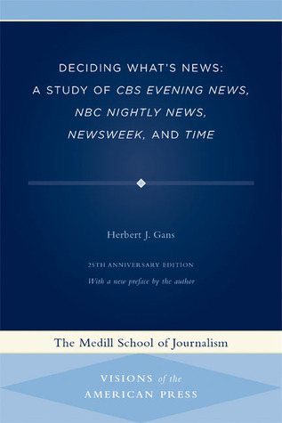 Deciding What's News: A Study of CBS Evening News, NBC Nightly News, Newsweek, and Time