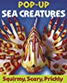 Sea Creatures: A Squirmy, Scary, Prickly Pop-Up