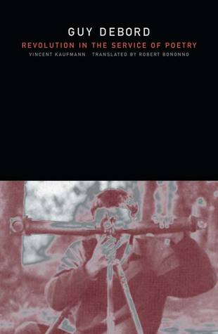 Guy Debord: Revolution in the Service of Poetry