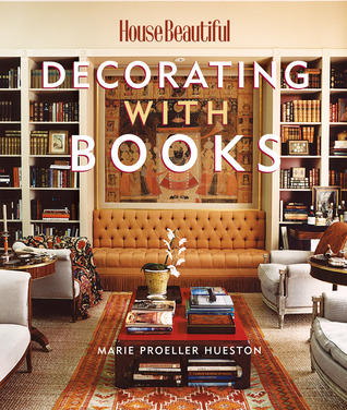 House Beautiful Decorating With Books Use Your Library To Enhance Your Decor By Marie Proeller Hueston