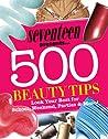 Seventeen 500 Beauty Tips: Look Your Best for School, Weekend, Parties  More!