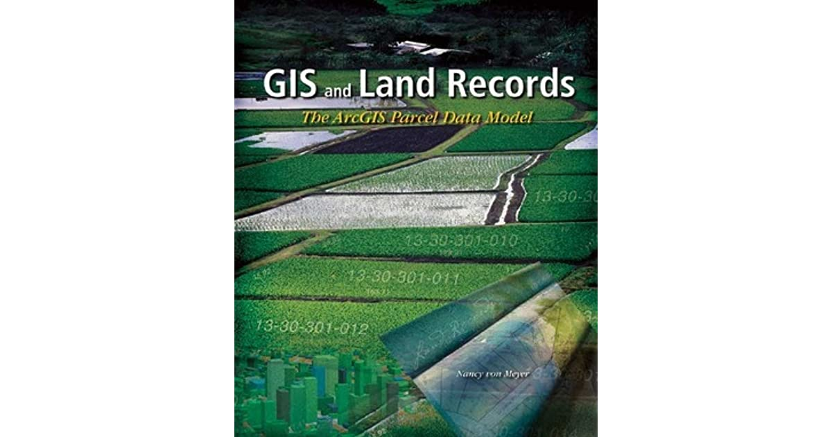 GIS and Land Records: The ArcGIS Parcel Data Model by Nancy von Meyer