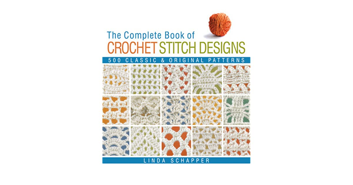 The complete book of crochet stitch designs 500 classic original the complete book of crochet stitch designs 500 classic original patterns by linda p schapper ccuart Image collections