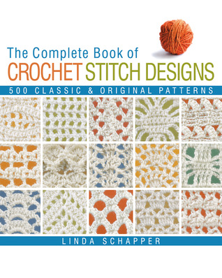 The Complete Book of Crochet Stitch Designs: 500 Classic  Original Patterns