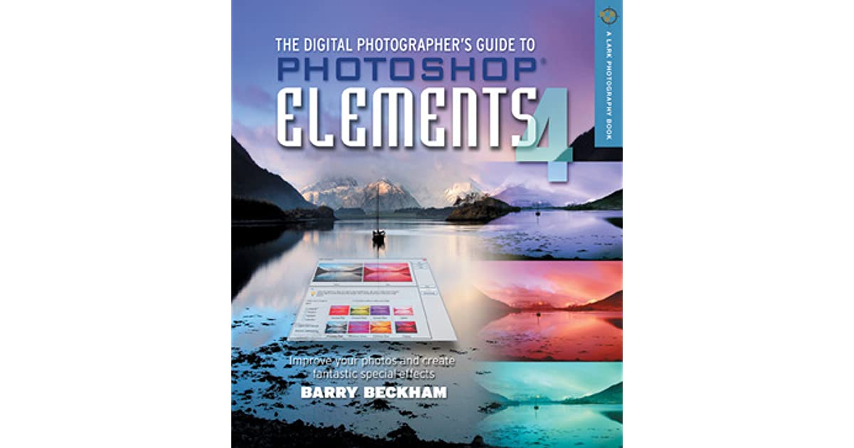 Improve Your Photographs and Create Fantastic Special Effects The Digital Photographers Guide to Photoshop Elements 4