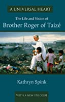 A Universal Heart: The Life and Vision of Brother Roger of Taizé