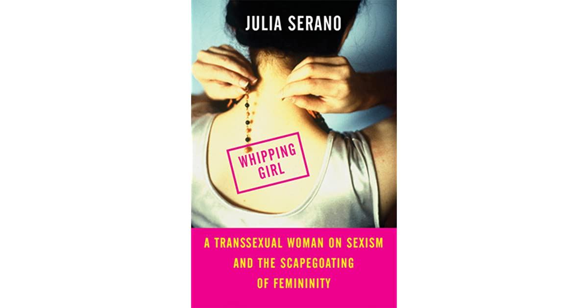 Whipping Girl: A Transsexual Woman on Sexism and the Scapegoating of