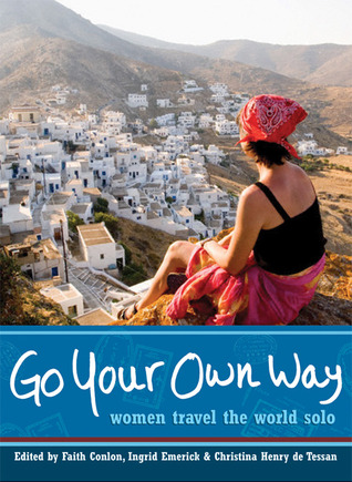 Go Your Own Way: Women Travel the World Solo