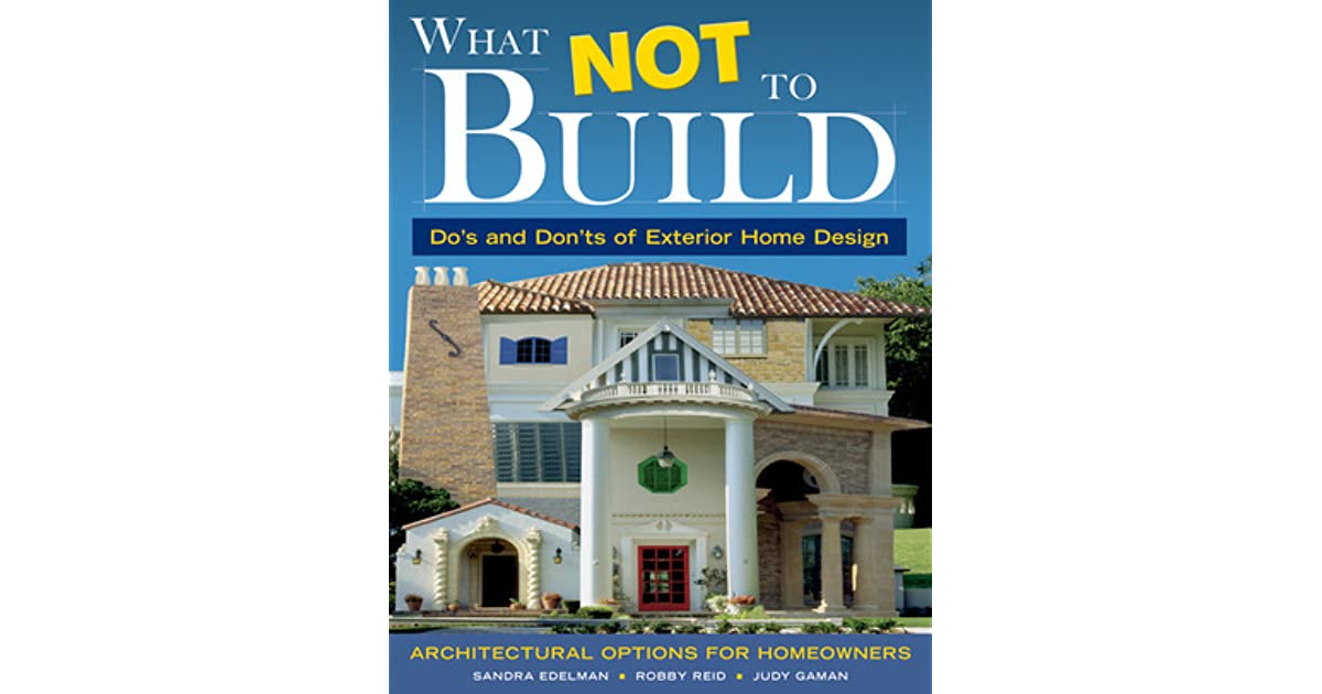 What Not To Build: Dou0027s And Donu0027ts Of Exterior Home Design By Sandra Edelman
