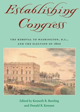 Establishing Congress: The Removal to Washington, D.C., and the Election of 1800