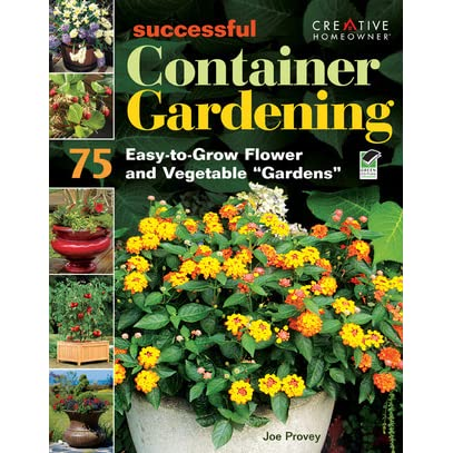 Successful Container Gardening 75 Easy to Grow Flower and Ve able Gardens by Joseph Provey