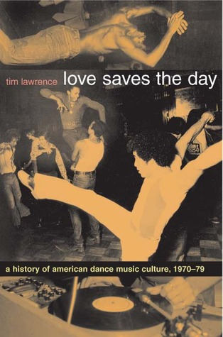 Love Saves the Day: A History of American Dance Music Culture, 1970-1979