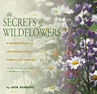 The Secrets of Wildflowers: A Delightful Feast of Little-Known Facts, Folklore, and History