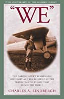 """""""WE"""": The Daring Flyer's Remarkable Life Story and his Account of the Transatlantic Flight that Shook The World"""