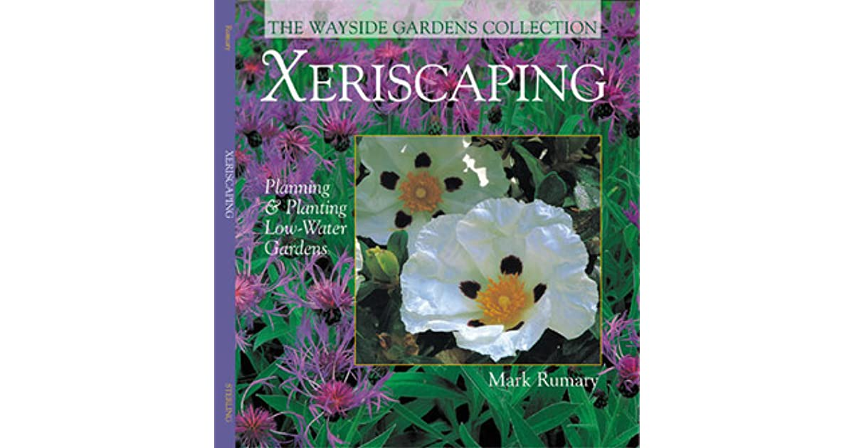 Xeriscaping Planning Planting Low Water Gardens By Mark Rumary
