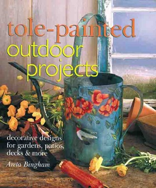 Tole-Painted Outdoor Projects: Decorative Designs for Gardens, Patios, Decks  More