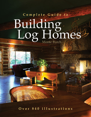 Complete Guide to Building Log Homes Over 840 illustrations
