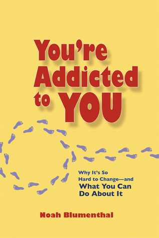 You're Addicted to You Why It's