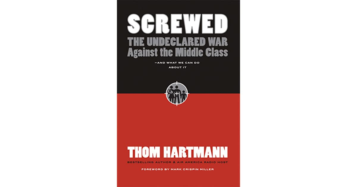 Screwed The Undeclared War Against The Middle Class And What We