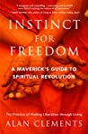 Instinct for Freedom: A Maverick's Guide to Spiritual Revolution