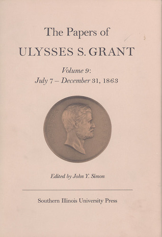 The Papers of Ulysses S. Grant, Volume 9: July 7 - December 31, 1863