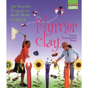 Polymer Clay 30 Terrific Projects to Roll Kids Crafts Mold /& Squish