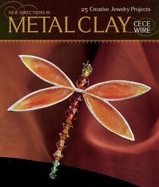 New Directions in Metal Clay: 25 Creative Jewelry Projects