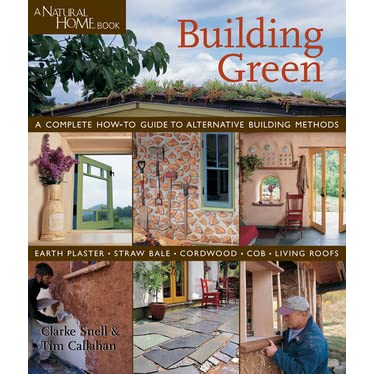 Building green a complete how to guide to alternative building building green a complete how to guide to alternative building methods earth plaster straw bale cordwood cob living roofs by clarke snell fandeluxe Gallery