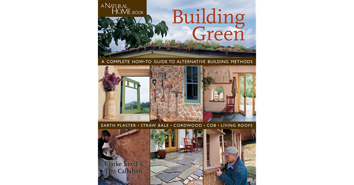Building green a complete how to guide to alternative building building green a complete how to guide to alternative building methods earth plaster straw bale cordwood cob living roofs by clarke snell fandeluxe Image collections