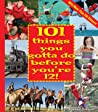 101 Things You Gotta Do Before You're 12!