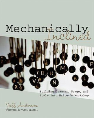 Mechanically Inclined Building Grammar, Usage, And Style into Writers Workshop by Jeff Anderson (z-lib.org)