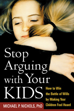 Stop-Arguing-with-Your-Kids-How-to-Win-the-Battle-of-Wills-by-Making-Your-Children-Feel-Heard