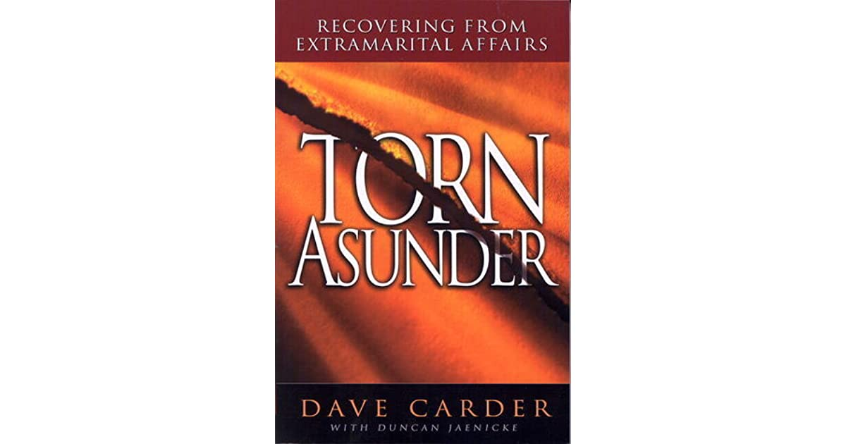 Torn Asunder: Recovering from Extramarital Affairs by Dave