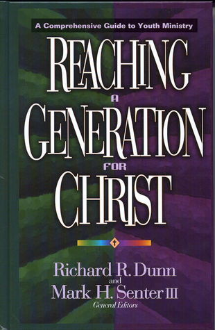 Reaching a Generation for Christ by Richard R. Dunn