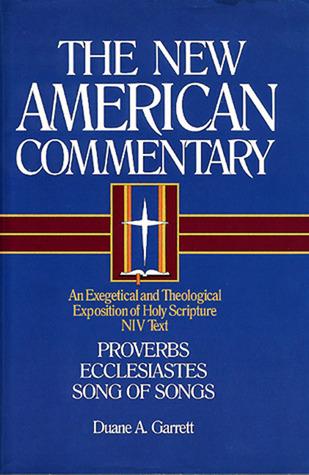 Proverbs, Ecclesiastes, Song of Songs by Duane A. Garrett