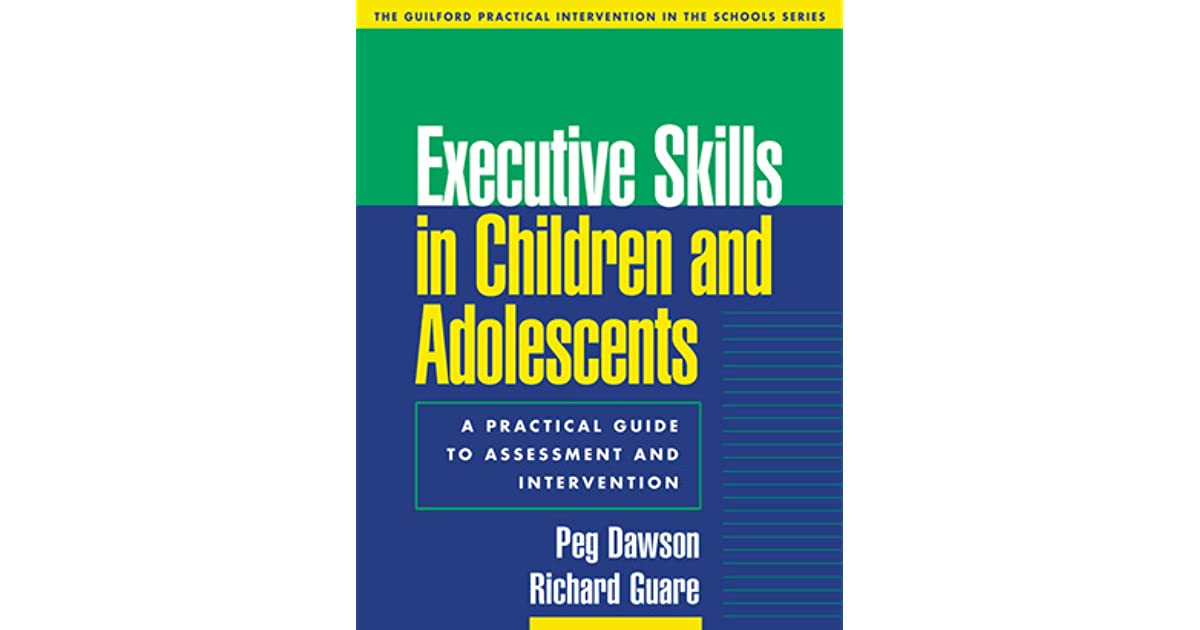 Executive skills in children and adolescents a practical guide to executive skills in children and adolescents a practical guide to assessment and intervention by peg dawson malvernweather Image collections